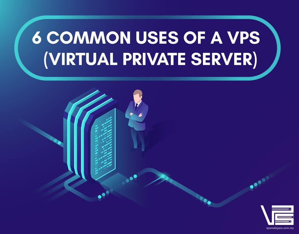 6 Common Uses of a VPS (Virtual Private Server)